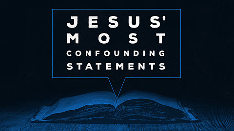 Jesus' Most Confounding Statements