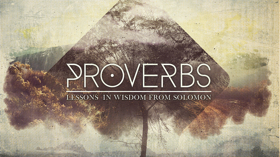 Proverbs: Lessons in Wisdom from Solomon